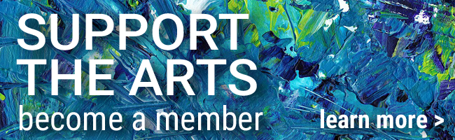 Support the Arts - Become a Member